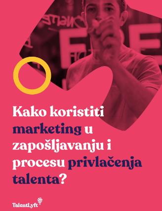 Kako koristiti marketing u procesu regrutacije i privlačenja talenta?