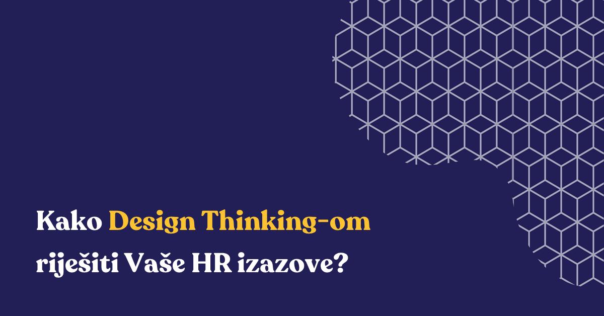Kako Design Thinking-om riješiti vaše HR izazove?