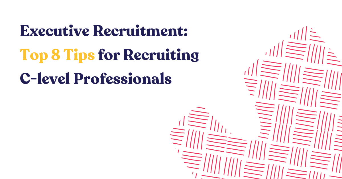 Executive Recruitment: Top 8 Tips for Recruiting C-level Professionals