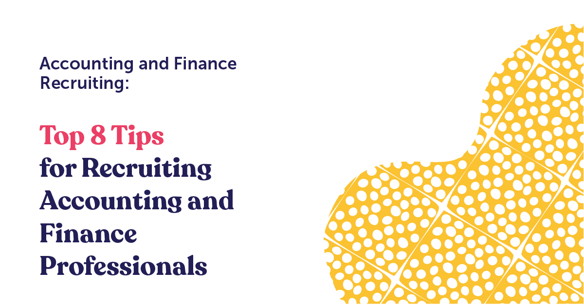 Accounting and Finance Recruitment: Top 8 Tips for Recruiting Accounting and Finance Professionals