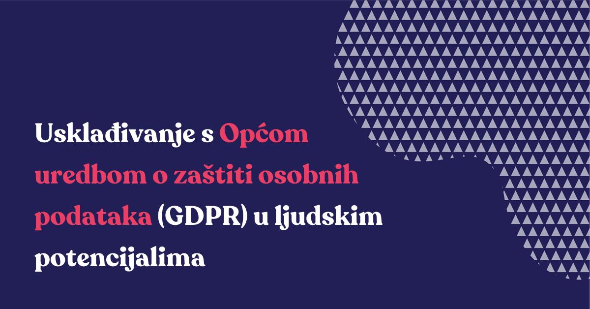 Usklađivanje s Općom uredbom o zaštiti osobnih podataka (GDPR) u ljudskim potencijalima