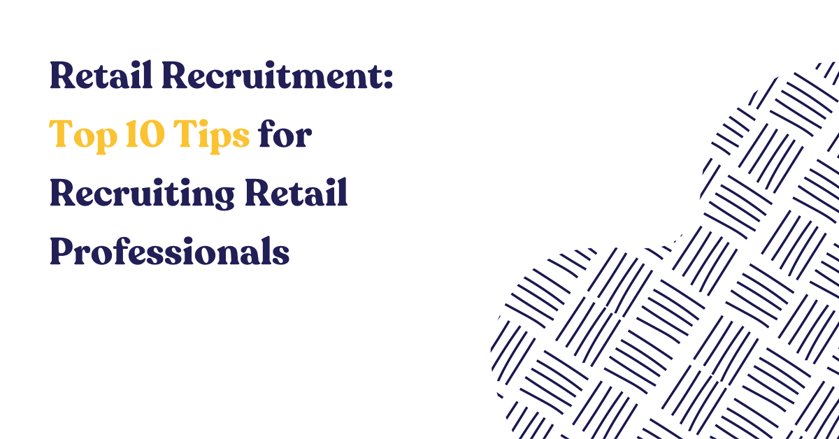 Retail Recruitment: Top 10 Tips for Recruiting Retail Professionals