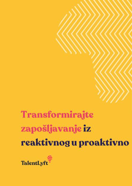 Transformirajte zapošljavanje iz reaktivnog u proaktivno