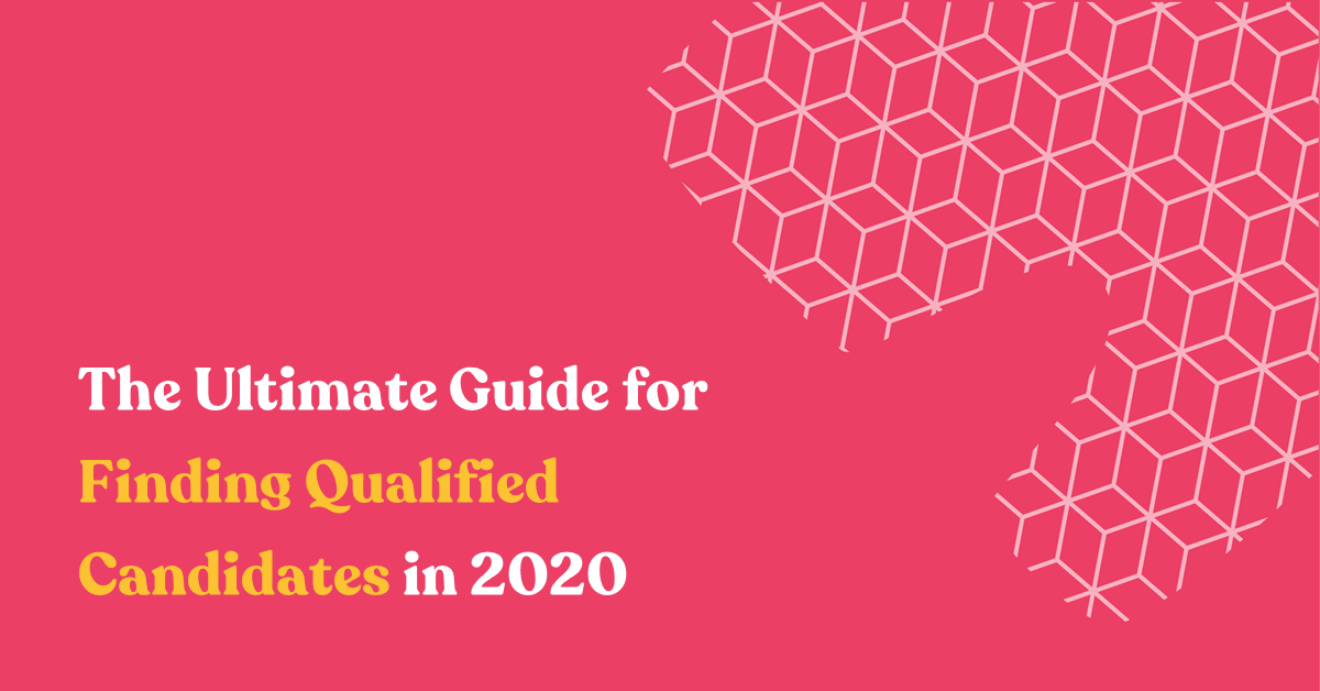 The Ultimate Guide for Finding Qualified Candidates in 2020