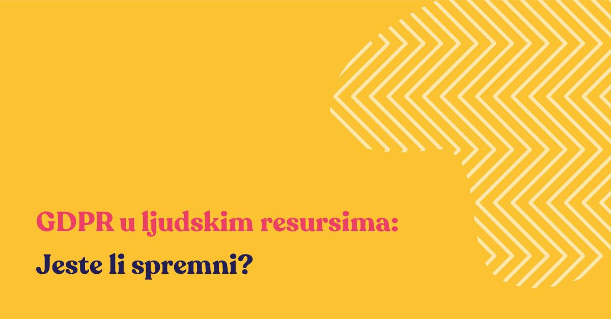 GDPR u ljudskim resursima: Jeste li spremni?