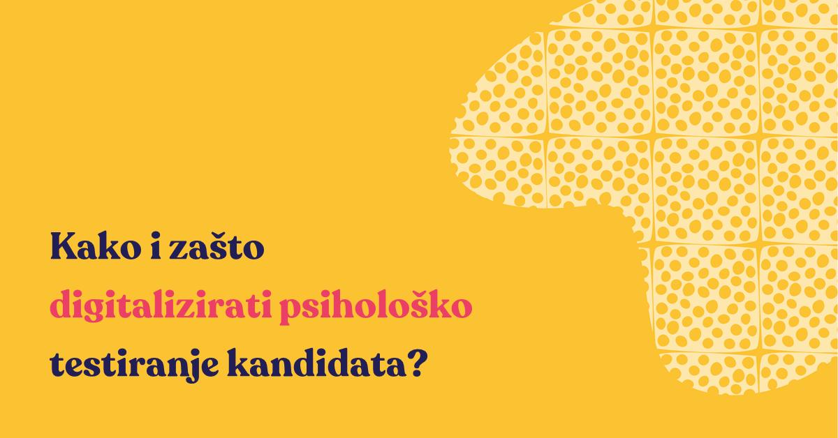 Kako i zašto digitalizirati psihološko testiranje kandidata?