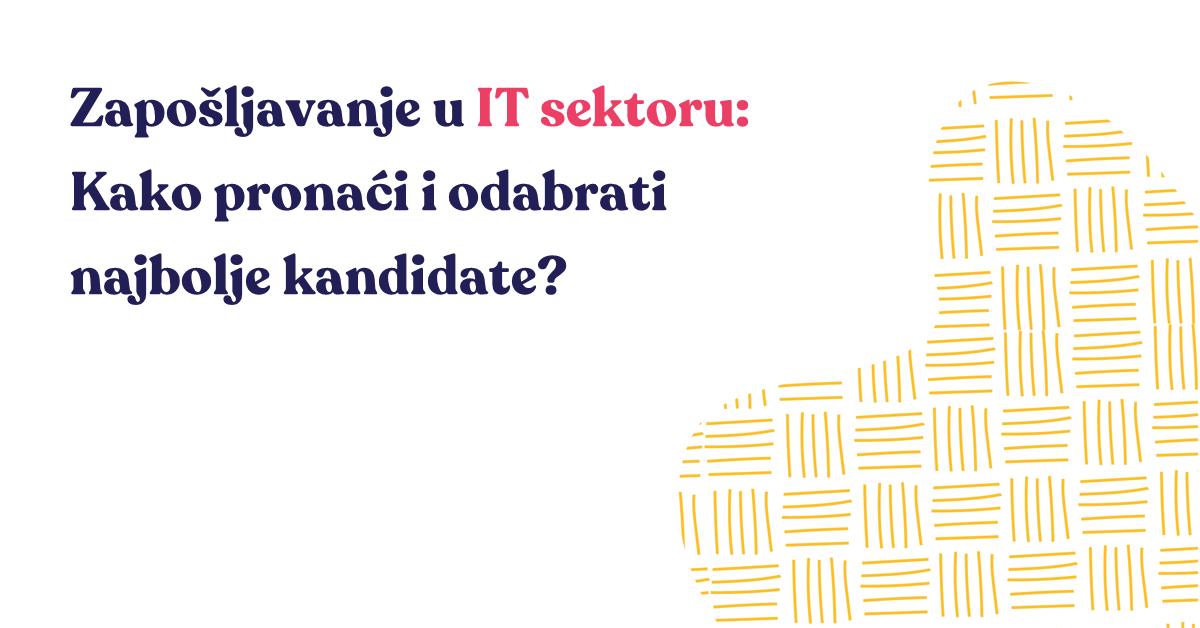 Zapošljavanje u IT sektoru: Kako pronaći i odabrati najbolje kandidate?