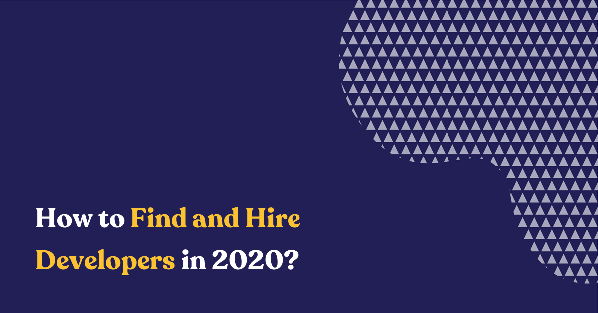 How to Find and Hire Developers in 2020?