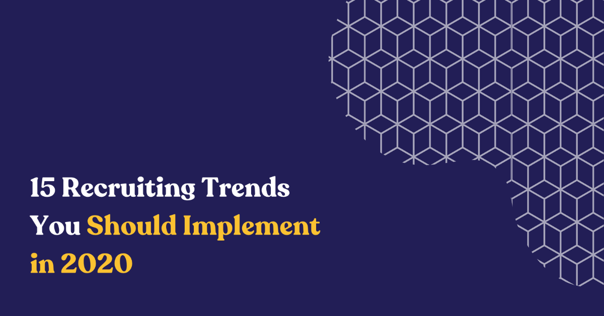 15 Recruiting Trends You Should Implement in 2020