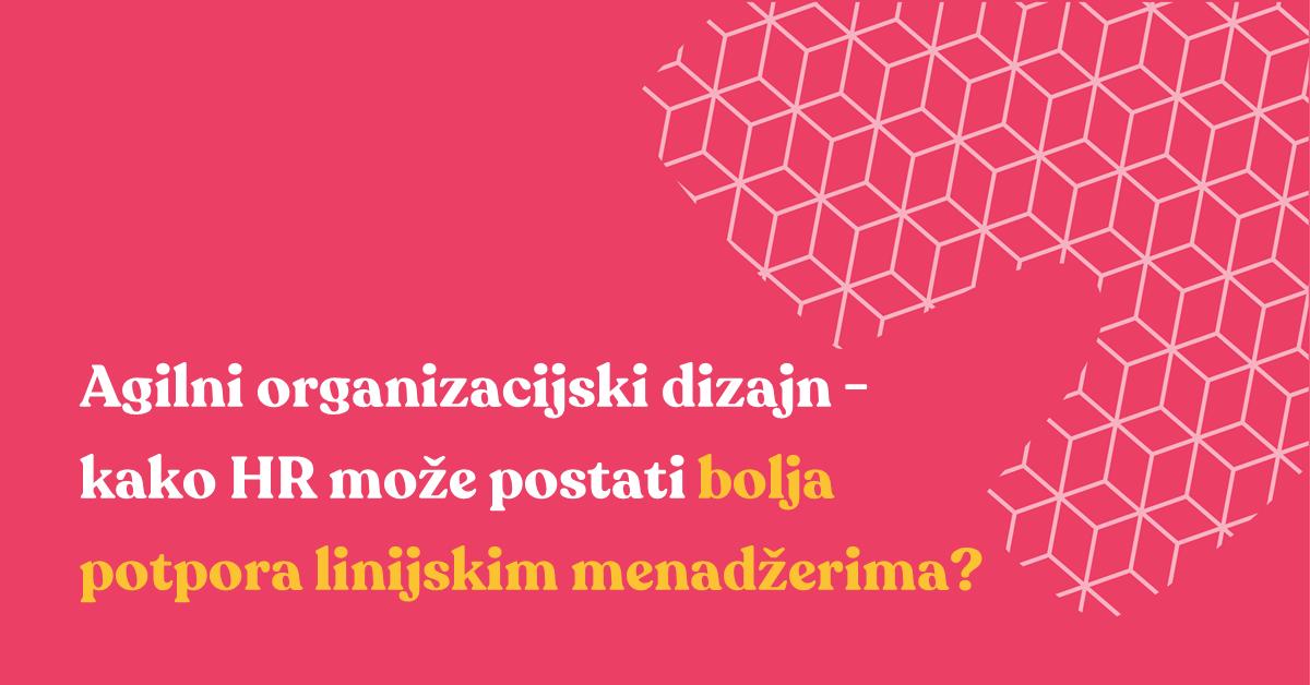 Agilni organizacijski dizajn - kako HR može postati bolja potpora linijskim menadžerima?