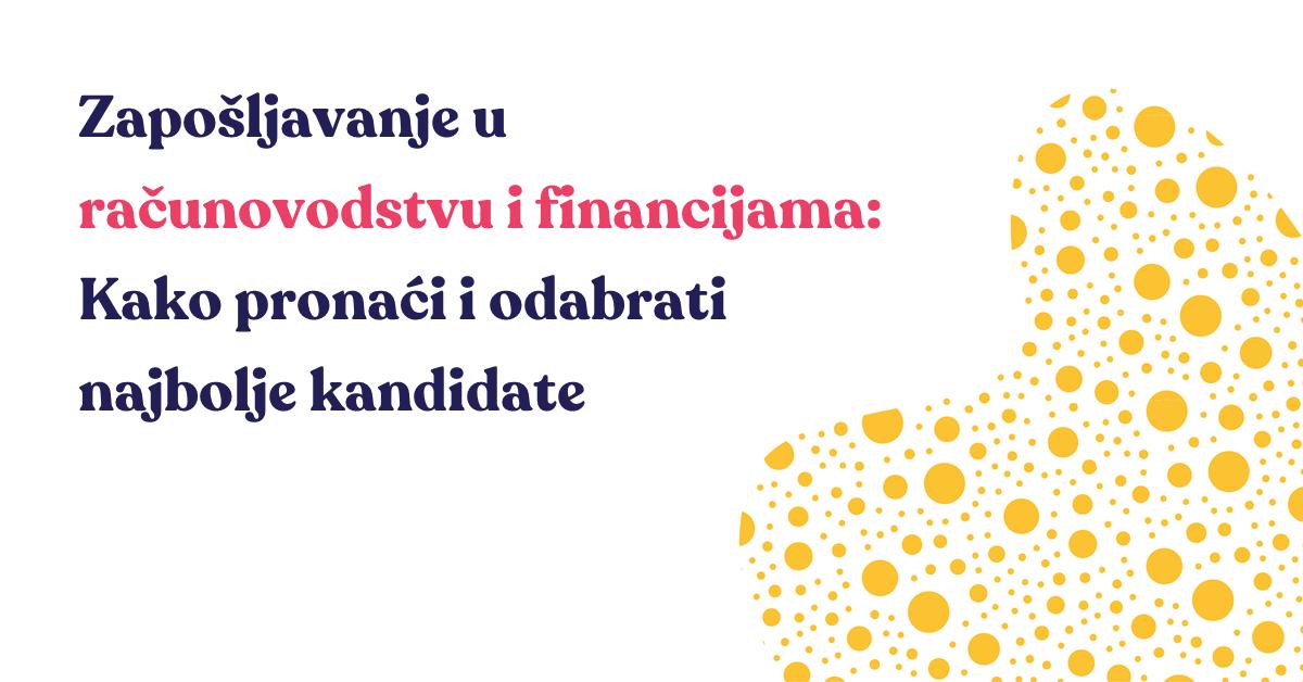 Zapošljavanje u računovodstvu i financijama: Kako pronaći i odabrati najbolje kandidate?