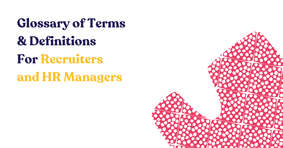 Glossary of Terms & Definitions for Recruiters & HR Managers