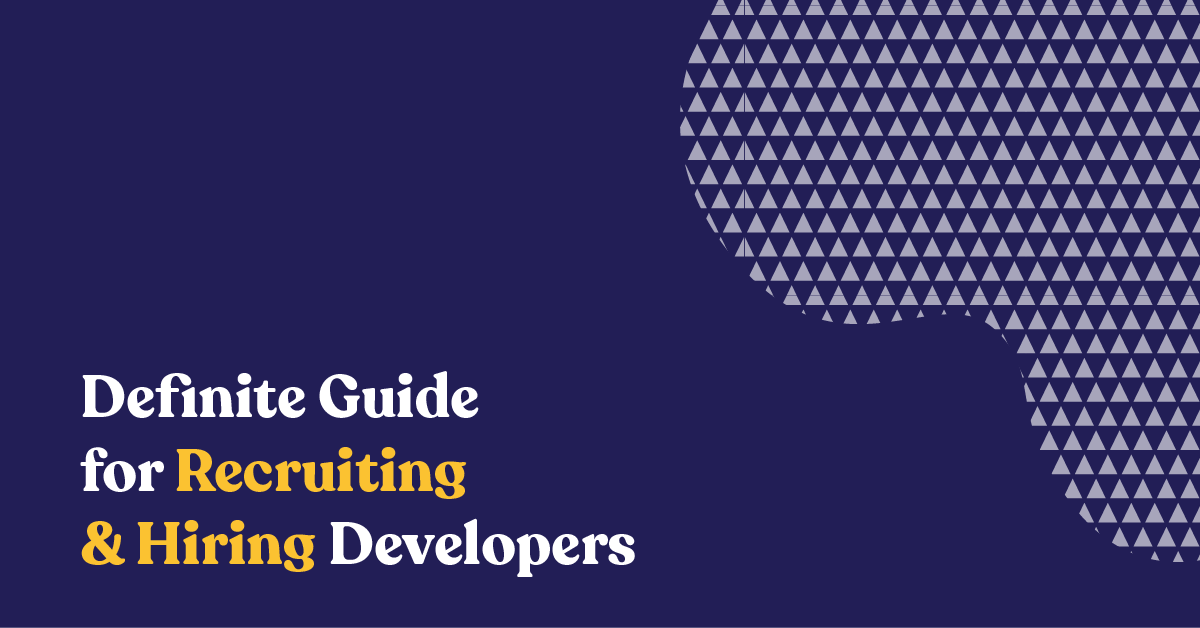Definite Guide for Recruiting & Hiring Developers