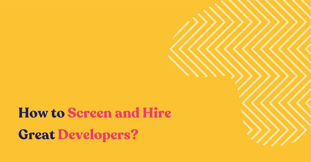 How to Screen and Hire Great Developers?