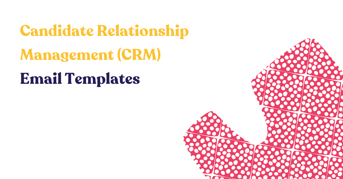Candidate Relationship Management (CRM) Email Templates
