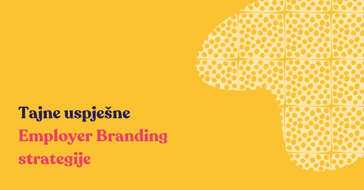 Tajne uspješne Employer  Branding strategije
